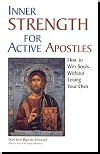 Inner Strength for Active Apostles, How to Win Souls Without Losing Your Own