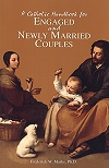 Catholic Handbook For Engaged And Newly Married Co