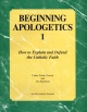 Beginning Apologetics 1: How To Explain & Defend The Faith - How To Explain & Defend The Faith