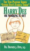 Harry Dee - Or Working It Out, by Fr. Francis J. Finn, S.J., # 16898