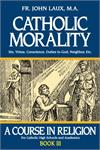 A Course in Religion Bk3, Catholic Morality, Rev. Fr. John Laux M.A.,# 2569