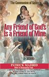 Any Friend of God's is a Friend of Mine: A Bilblical and Historical Explanation of the Catholic Doctrine of the Communion of Saints, # 2965