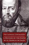 The Catholic Controversy, A Defense of the Faith, St. Francis de Sales, # 3779