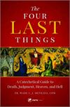 Four Last Things A Catechetical Guide to Death, Judgment, Heaven, and Hell, # 4113
