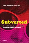 Subverted, How I Helped the Sexual Revolution Hijack the Women's Movement, # 57219