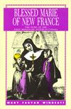 Blessed Marie Of New France, by Mary Fabyan Windeatt, # 7036