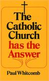 The Catholic Church Has the Answer, Paul Whitcomb, # 840