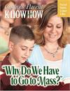 Catholic Parent Know-How: Why Do We Have to Go to Mass?, # 89788