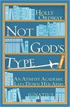 Not God's Type, An Athiest Academic Lays Down Her Arms, Holly Ordway, # 90014