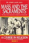 A Course In Religion, Bk2: Mass And The Sacraments, Rev. Fr. John Laux M.A., # 947