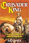 Crusader King, A Novel of Baldwin IV and the Crusades, Susan Peek, # 99285