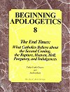 Beginning Apologetics 8 - The End Times: What Catholics Believe Second Coming, Rapture, Heaven, Hell, Purgatory Indulgences