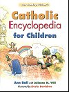 Catholic Encyclopedia for Children,Ann Ball + Julianne Will, # 8236