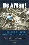 Be A Man! - Becoming the man God created you to be - Fr. Larry Richards, # 95105