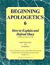 Beginning Apologetics 6 - How to Explain and Defend Mary