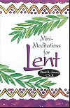 Mini - Meditations for Lent - Daniel L. Lowery, CSSR, # 70798