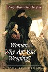Woman, Why are You Weeping? - Daily Meditations for Lent, John Timmerman, # 70821