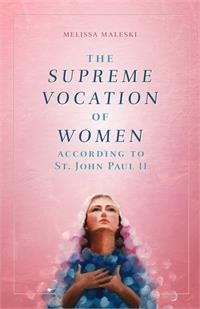 The Supreme Vocation of Women According to St. John Paul II, # 17735