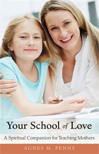 Your School of Love: A Spiritual Companion for Teaching Mothers, # 2591
