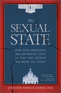 The Sexual State: How Elite Ideologies are Destroying Lives and Why the Church Was Right All Along