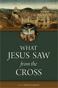 What Jesus Saw From the Cross, by A. G. Sertillanges, # 4122