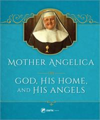 Mother Angelica on God His Home and His Angels, # 4207