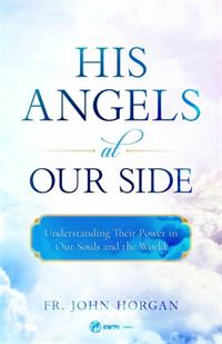 His Angels at Our Side, by Fr. John Horgan, # 4705