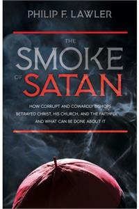 The Smoke of Satan: How Corrupt and Cowardly Bishops Betrayed Christ.., # 9177