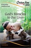 Chicken Soup for the Soul, Everyday Catholicism: Gods Miracles in Our Lives, # 17738
