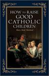 ow to Raise Good Catholic Children - Mary Reed Newland # 22612