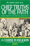 A Course in Religion Bk1, Chief Truths of the Faith, Rev. Fr. John Laux M.A.,# 2567