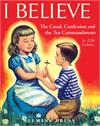 I Believe: The Creed, Confession and the Ten Commandments for Little Catholics, # 3047