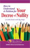 How to Understand & Petition for Your Decree of Nullity: A Little Book with Big Help, # 3142