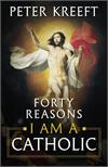 Forty Reasons I Am a Catholic, Dr. Peter Kreeft, # 4109