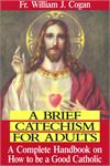 A Brief Catechism For Adults, Rev. Fr. William J. Cogan, # 4564