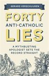 Forty Anti-Catholic Lies, by Dr. Gerard Verschuuren, # 4701