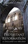 A History of the Protestant Reformation in England and Ireland, William Cobbett, # 5555