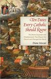 Ten Dates Every Catholic Should Know, Diane Moczar, # 70566