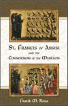 St. Francis of Assisi and the Conversion of the Muslims, by Frank M. Rega, # 8659